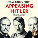 Appeasing Hitler: Chamberlain, Churchill and the Road to War Audiobook