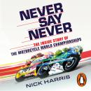 Never Say Never: The Inside Story of the Motorcycle World Championships Audiobook
