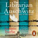 The Librarian of Auschwitz: The heart-breaking international bestseller based on the incredible true Audiobook