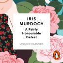 A Fairly Honourable Defeat: Vintage Classics Murdoch Series Audiobook