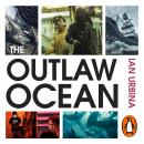Outlaw Ocean: Crime and Survival in the Last Untamed Frontier, Ian Urbina