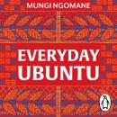Everyday Ubuntu: Living better together, the African way Audiobook