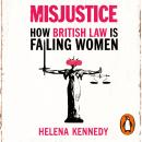 Misjustice: How British Law is Failing Women Audiobook