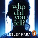 Who Did You Tell?: From the Sunday Times bestselling author of The Rumour Audiobook