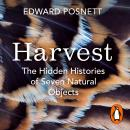 Harvest: The Hidden Histories of Seven Natural Objects Audiobook