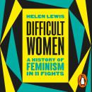 Difficult Women: A History of Feminism in 11 Fights Audiobook