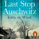 Last Stop Auschwitz: My story of survival from within the camp Audiobook