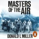 Masters of the Air: How The Bomber Boys Broke Down the Nazi War Machine Audiobook