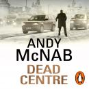 Dead Centre: (Nick Stone Thriller 14) Audiobook