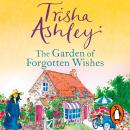 The Garden of Forgotten Wishes: The heartwarming and uplifting new rom-com from the Sunday Times bes Audiobook