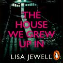 The House We Grew Up In: From the number one bestselling author of The Family Upstairs Audiobook