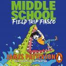 Middle School: Field Trip Fiasco: (Middle School 13) Audiobook