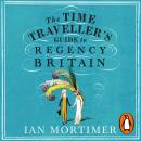 The Time Traveller's Guide to Regency Britain Audiobook