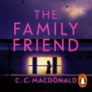The Family Friend: The gripping twist-filled thriller from the author of Happy Ever After Audiobook