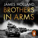 Brothers in Arms: One Legendary Tank Regiment's Bloody War from D-Day to VE-Day Audiobook