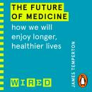 The Future of Medicine (WIRED guides): How We Will Enjoy Longer, Healthier Lives Audiobook