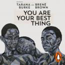 You Are Your Best Thing: Vulnerability, Shame Resilience and the Black Experience: An anthology Audiobook