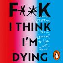 F**k, I think I'm Dying: How I Learned to Live With Panic Audiobook