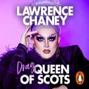 (Drag) Queen of Scots: The dos & don'ts of a drag superstar Audiobook