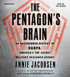 Pentagon's Brain: An Uncensored History of DARPA, America's Top-Secret Military Research Agency, Annie Jacobsen