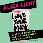 Leave Your Mark: Land Your Dream Job. Kill It in Your Career. Rock Social Media., Aliza Licht