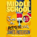 Middle School: Just My Rotten Luck, Chris Tebbetts, James Patterson