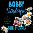 Bobby Wonderful: An Imperfect Son Buries His Parents, Bob Morris