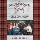 Drummond Girls: A Story of Fierce Friendship Beyond Time and Chance, Mardi Jo Link