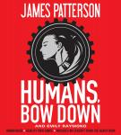 Humans, Bow Down, Emily Raymond, James Patterson