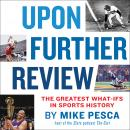 Upon Further Review: The Greatest What-Ifs in Sports History Audiobook