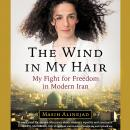 The Wind in My Hair: My Fight for Freedom in Modern Iran Audiobook