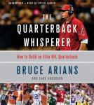 The Quarterback Whisperer: How to Build an Elite NFL Quarterback Audiobook