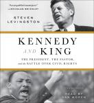 Kennedy and King: The President, the Pastor, and the Battle over Civil Rights, Steven Levingston