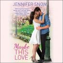 Maybe This Love, Jennifer Snow