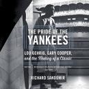 The Pride of the Yankees: Lou Gehrig, Gary Cooper, and the Making of a Classic Audiobook