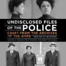 Undisclosed Files of the Police: Cases from the Archives of the NYPD from 1831 to the Present, Robert Mladinich, Philip Messing, Bernard Whalen