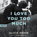 I Love You Too Much Audiobook