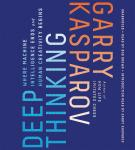 Deep Thinking: Where Machine Intelligence Ends and Human Creativity Begins Audiobook