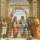 Knowing the Score: What Sports Can Teach Us About Philosophy (And What Philosophy Can Teach Us About Sports), David Papineau