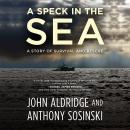 Speck in the Sea: A Story of Survival and Rescue, Anthony Sosinski, John Aldridge