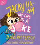 Jacky Ha-Ha: My Life Is a Joke, Chris Grabenstein, James Patterson