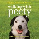 Walking with Peety: The Dog Who Saved My Life, Eric O'grey