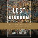 Lost Kingdom: The Quest for Empire and the Making of the Russian Nation Audiobook