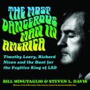 Most Dangerous Man in America: Timothy Leary, Richard Nixon and the Hunt for the Fugitive King of LSD, Steven L. Davis, Bill Minutaglio