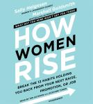 How Women Rise: Break the 12 Habits Holding You Back from Your Next Raise, Promotion, or Job, Sally Helgesen, Marshall Goldsmith