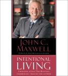 Intentional Living: Choosing a Life That Matters, John C. Maxwell