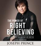 Power of Right Believing: 7 Keys to Freedom from Fear,  Guilt, and Addiction, Joseph Prince