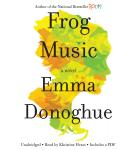 Frog Music: A Novel, Emma Donoghue