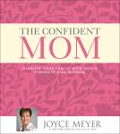 Confident Mom: Guiding Your Family with God's Strength and Wisdom, Joyce Meyer