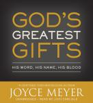 God's Greatest Gifts: His Word, His Name, His Blood, Joyce Meyer